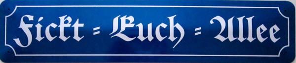 Blechschild Fickt- Euch - Allee