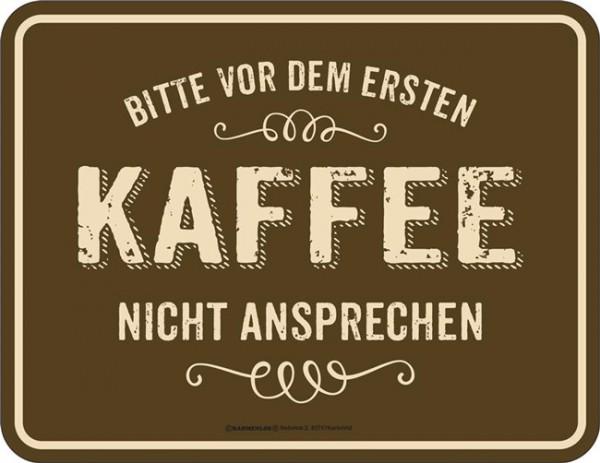 Blechschild Vor dem ersten Kaffee nicht ansprechen - RAHMENLOS® 3983