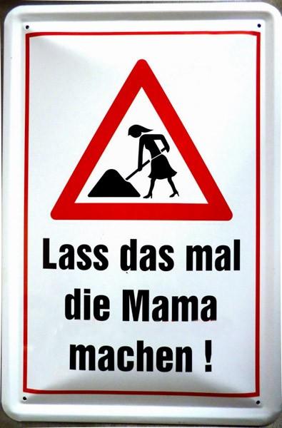Blechschild Lass das mal die Mama machen